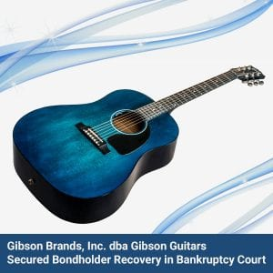 Gibson Guitars Secured Bondholder Recovery in Bankruptcy Court